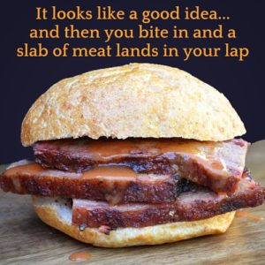 It looks like a good idea...and then you bite in and a slab of meat lands in your lap